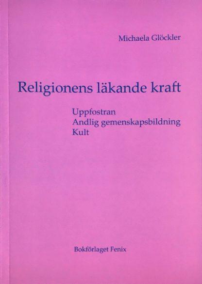 Omslag för Religionens läkande kraft av Michaela Glöckler